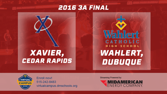 2016 Basketball 3A Final Xavier, Cedar Rapids vs. Wahlert, Dubuque