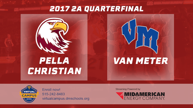 2017 Basketball 2A Quarterfinal (Pella Christian vs. Van Meter)