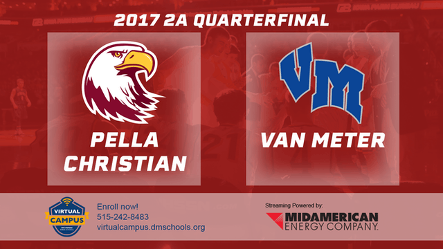 2017 2A Basketball Quarter Finals: Pella Christian vs. Van Meter