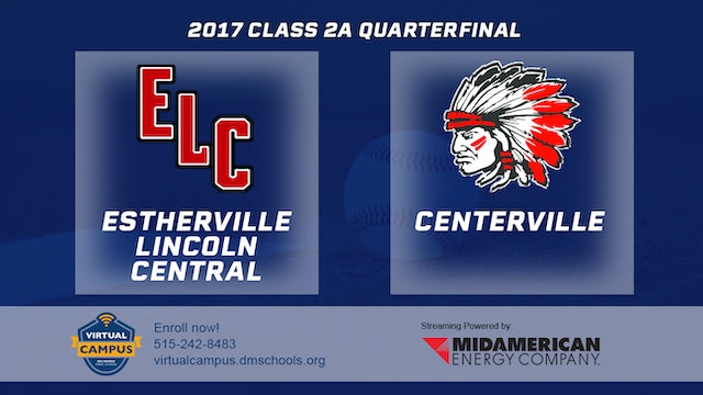 2017 Baseball 2A Quarterfinal - Estherville Lincoln Central vs. Centerville
