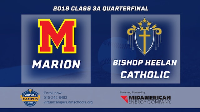 2019 Baseball 3A Quarterfinal - Marion vs. Bishop Heelan Catholic, Sioux City