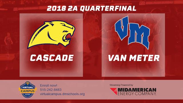 2018 Basketball Class 2A Quarterfinal (Cascade vs. Van Meter)