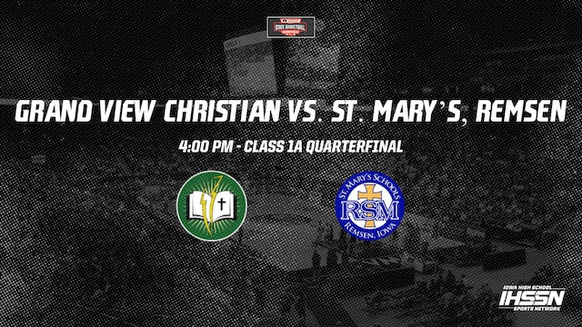 IHSAA 1A Basketball Quarter Finals: Grand View Christian vs. #6 St. Mary's, Rems