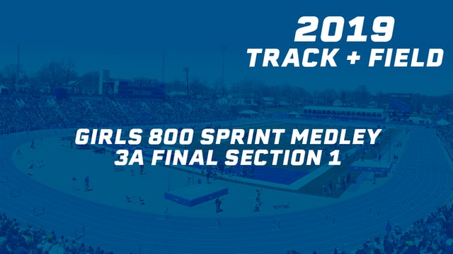 2019 3A Track & Field Girls Finals: 800 Sprint Medley, Section 1