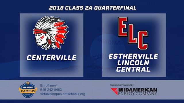 2018 Baseball 2A Quarterfinal - Centerville vs. Estherville Lincoln Central