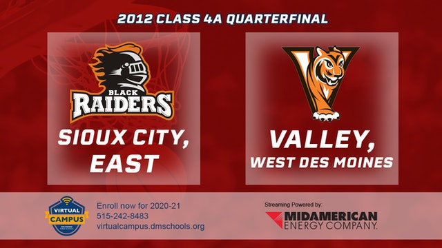 2012 Basketball 4A Quarterfinal - Sioux City, East vs. Valley, West Des Moines