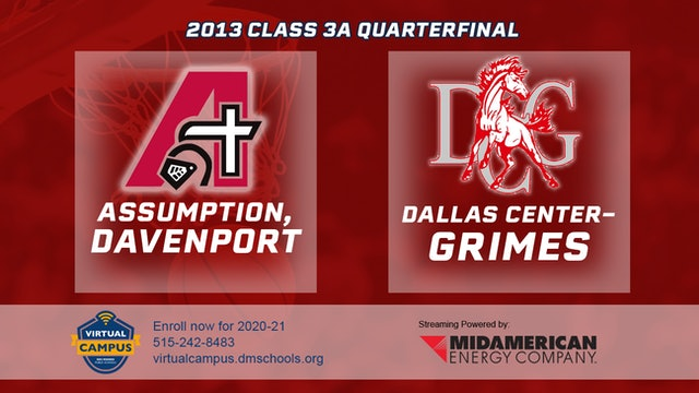 2013 Basketball 3A Quarterfinal - Assumption, Davenport vs. Dallas Center-Grimes