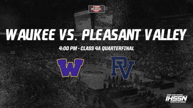 IHSAA 4A Basketball Quarter Finals: Waukee vs. Pleasant Valley