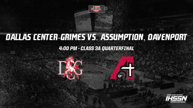 IHSAA Basketball Quarter Finals: Dallas Center-Grimes vs. Assumption, Davenport