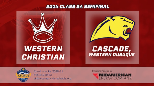 2014 Basketball 2A Semifinal - Western Christian, Hull vs. Cascade, W. Dubuque