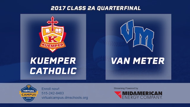 2017 Baseball 2A Quarterfinal - Kuemper Catholic, Carroll vs. Van Meter