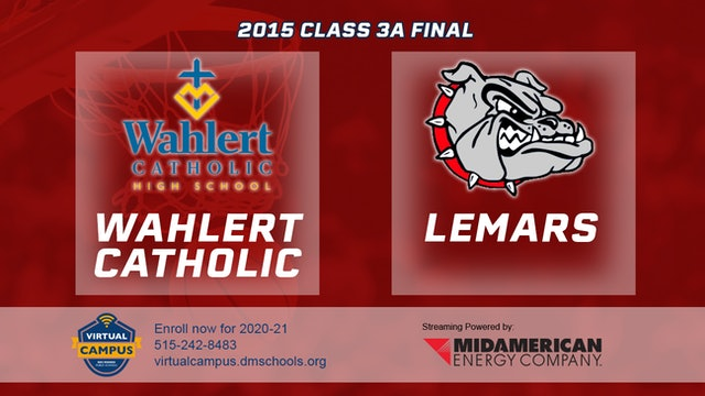 2015 Basketball Class 3A Championship Wahlert Catholic, Dubuque vs. Lemars