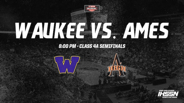 IHSAA 4A Basketball Semifinals: Waukee vs. Ames
