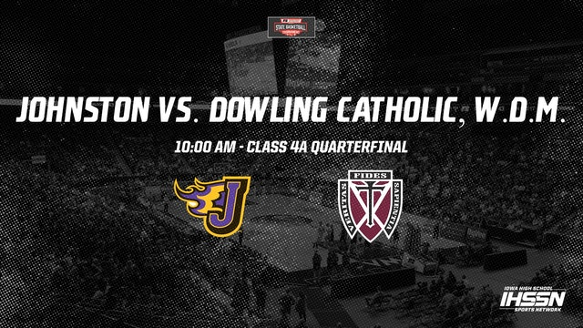 IHSAA 4A Basketball Quarter Finals: Johnston vs. Dowling Catholic, W.D.M.