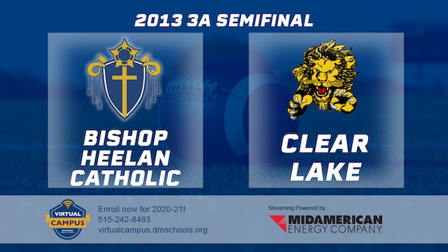2013 Football 3A Semifinal - Bishop Heelan Catholic, Sioux City vs. Clear Lake