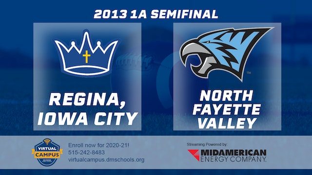 2013 Football 1A Semifinal - Regina, Iowa City vs. North Fayette Valley