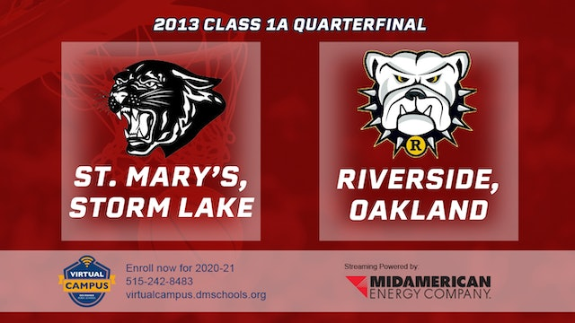 2013 Basketball 1A Quarterfinal - St. Mary's, Storm Lake vs. Riverside, Oakland