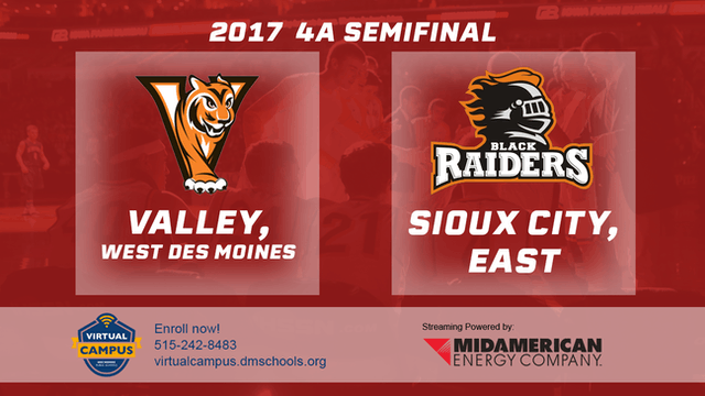 2017 Basketball 4A Semifinal (Valley, West Des Moines vs. Sioux City, East)