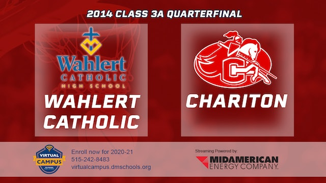 2014 Basketball 3A Quarterfinal - Wahlert Catholic, Dubuque vs. Chariton