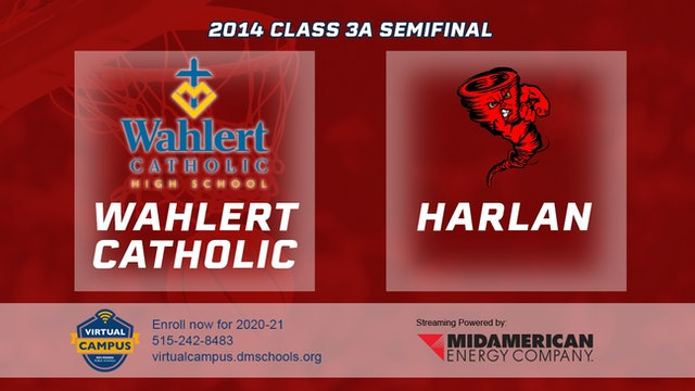 2014 Basketball 3A Semifinal - Wahlert Catholic, Dubuque vs. Harlan