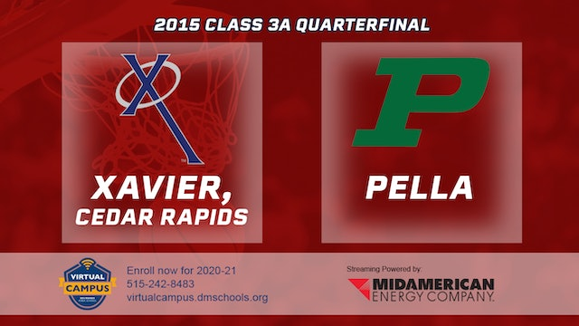 2015 Basketball Class 3A Quarterfinal Xavier, Cedar Rapids vs. Pella