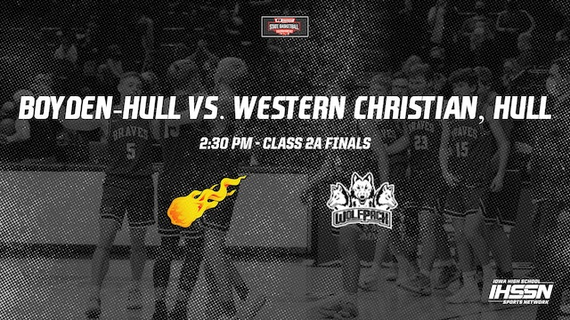 IHSAA 2A Basketball Finals: Boyden-Hull vs. Western Christian, Hull