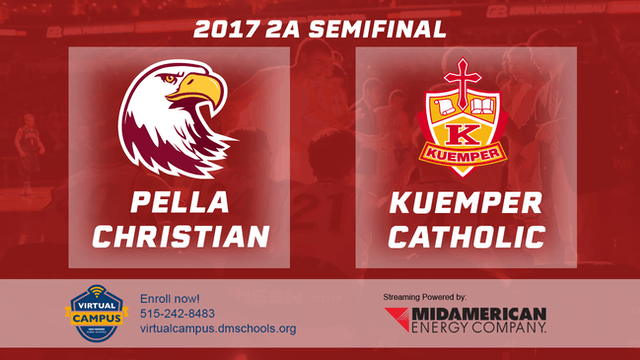 2017 Basketball 2A Semifinal (Pella Christian vs. Kuemper Catholic, Carroll)