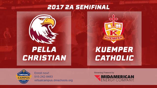 2017 2A Basketball Semi Finals: Pella Christian vs. Kuemper Catholic, Carroll
