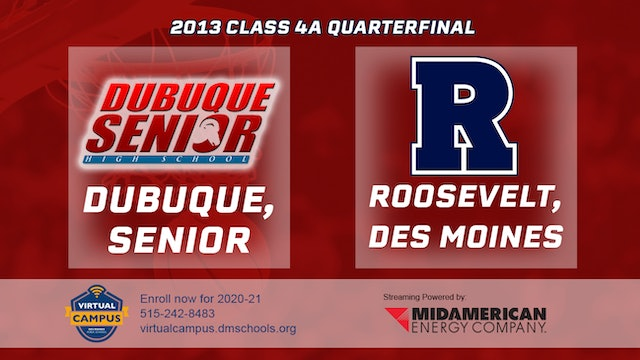 2013 Basketball 4A Quarterfinal - Dubuque, Senior vs. Des Moines, Roosevelt