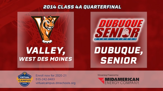 2014 Basketball 4A Quarterfinal - Valley, West Des Moines vs. Dubuque, Senior