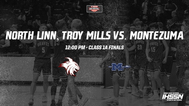 IHSAA 1A Basketball Finals: North Linn, Troy Mills vs. Montezuma