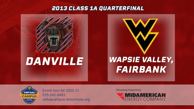 2013 Basketball 1A Quarterfinal - Danville vs. Wapsie Valley, Fairbank