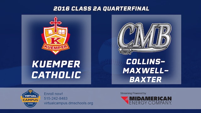2016 Baseball 2A Quarterfinal - Kuemper Catholic vs. Collins-Maxwell-Baxter