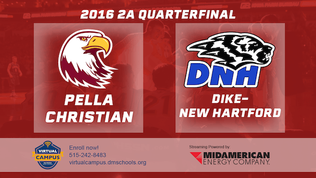 2016 Basketball 2A  Quarterfinal Pella Christian vs. Dike-New Hartford