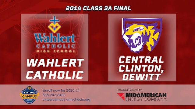 2014 Basketball 3A Final - Wahlert Catholic, Dubuque vs. Central Clinton, DeWitt