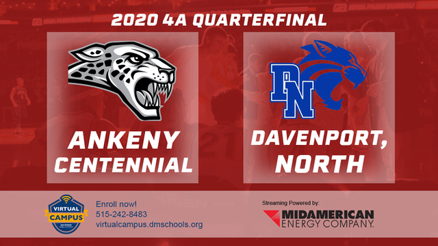 2020 Basketball 4A Quarterfinal - Ankeny Centennial vs. Davenport, North 8:15 pm