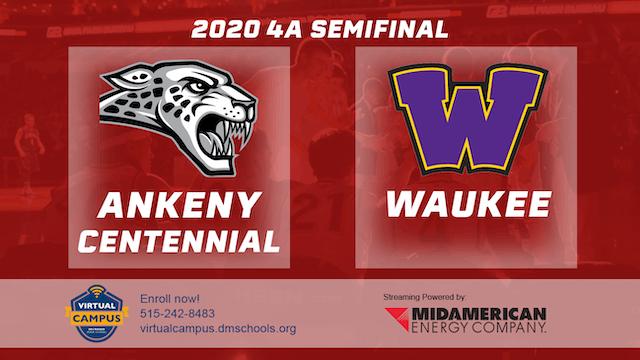 2020 Basketball 4A Semifinal - Ankeny Centennial vs. Waukee 6:30 pm