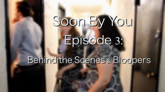 Episode 3 Behind-the-Scenes | Soon By You (Season 1)
