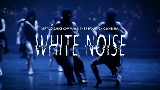 White Noise | Vertigo Dance Company
