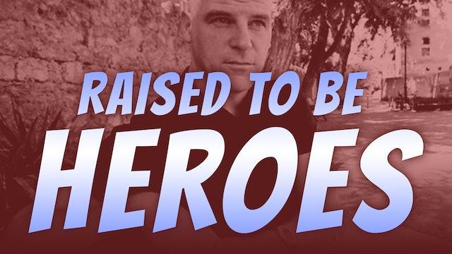 Raised to be Heroes