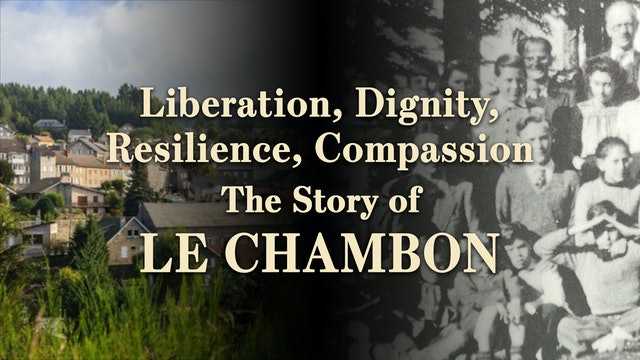 Liberation, Dignity, Resilience, Compassion -The Story of Le Chambon