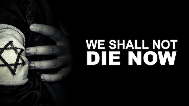 We Shall Not Die Now