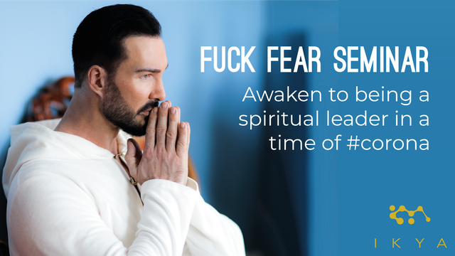 IKYA Seminar: Fuck Fear! Become a spiritual leader