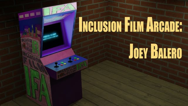 Inclusion Film Arcade: Joey Balero