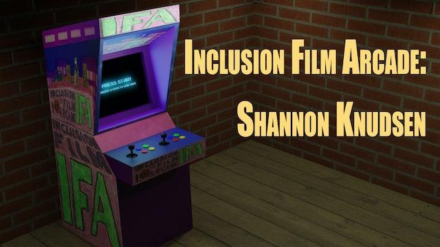 Inclusion Film Arcade: Shannon Knudsen
