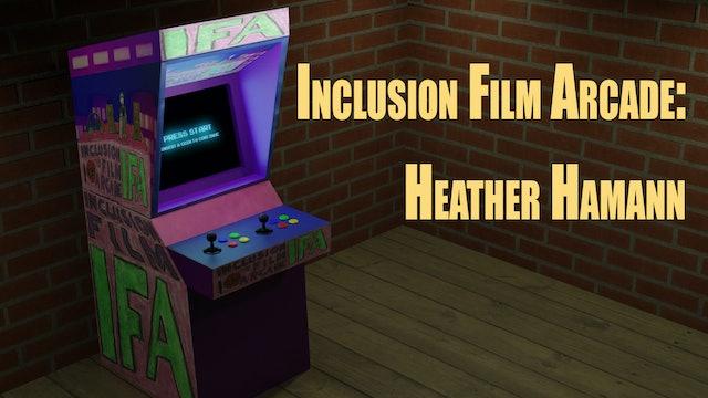 Inclusion Film Arcade: Heather Hamann