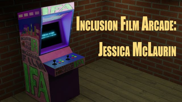 Inclusion Films Arcade: Jessica McLaurin