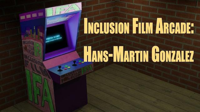 Inclusion Film Arcade: Hans-Martin Gonzalez