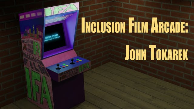 Inclusion Film Arcade: John Tokarek