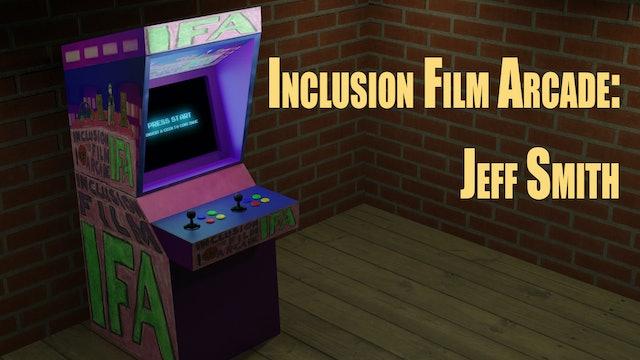 Inclusion Films Arcade: Jeff Smith